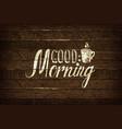 good morning inscription vector image