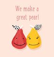 greeting card template we make a great pear vector image