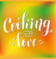cooking with love in white on orange green vector image