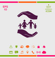 hands holding a symbol of family family protect vector image