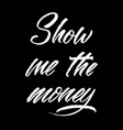 hand drawn lettering show me money ink vector image