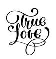 handwritten inscription true love happy valentines vector image