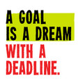 a goal is a dream with deadline motivation quote vector image
