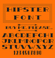Hipster font alphabet and figure typography type vector image