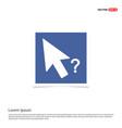mouse cursor question icon - blue photo frame vector image