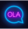 neon sign word ola in speech bubble frame on vector image