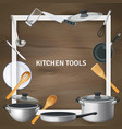 realistic kitchen tools frame background vector image vector image