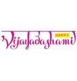 Happy Vijayadashami hindu festival Lettering text vector image vector image