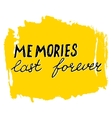 Memories Last Forever lettering calligraphy vector image vector image