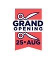 grand opening on 25 august promotional emblem vector image vector image