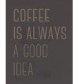 coffee is always a good idea motivation quote vector image