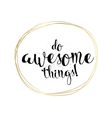 Do awesome things inscription Greeting card with vector image vector image