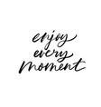 enjoy every moment ink brush lettering vector image