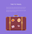 time to travel luggage with stickers poster vector image vector image