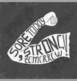 sore today strong tomorrow lettering vector image vector image