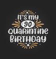 its my 90 quarantine birthday 90th birthday