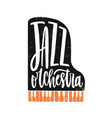 jazz orchestra hand drawn lettering grand piano vector image