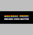 global pride and black lives matter with hashtags vector image