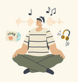 relaxed male character meditating in headphones vector image