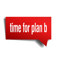 Time for plan b red 3d speech bubble