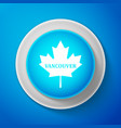 white canadian maple leaf with city name vancouver vector image vector image