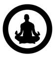 meditating man practicing yoga symbol icon black vector image