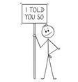 cartoon of smiling man holding sign with i told vector image vector image