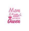 mom is a little just above queen quote lettering vector image vector image