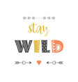 stay wild letters in scandinavian style isolated vector image