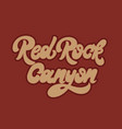 red rock canyon hand drawn lettering isolated vector image