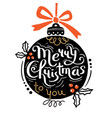 merry christmas to you christmas ball and hand vector image vector image