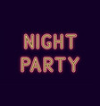 neon inscription of night party vector image