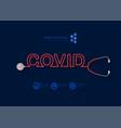 covid-19 novel coronavirus with stethoscope and vector image vector image