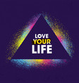 love your life inspiring creative motivation vector image vector image