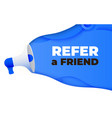megaphone with refer a friend word vector image