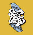 stay salty handwritten lettering made in 90s vector image vector image
