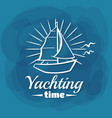 white lettering yachting time sailboat vector image vector image
