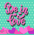 be in love lettering phrase on colorful vector image vector image