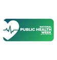 national public health week first full week in vector image vector image