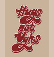 hugs not ughs hand drawn lettering isolated vector image vector image