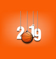 2019 new year and basketball hanging on strings vector image