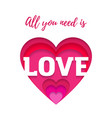 all you need is love quote with heart paper cut vector image vector image