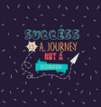 success is a journey not a destination quotes vector image