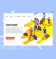 travel people isometric landing page vector image
