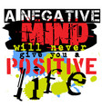 a negative mind will never give you a positive vector image