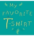 Inscription My favorite T-shirt vector image vector image