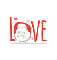 lovecreative hand drawn card happy valentines vector image vector image