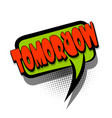 comic book text bubble advertising tomorrow vector image vector image