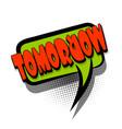 comic book text bubble advertising tomorrow vector image