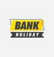 bank holiday banner vector image vector image